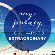 MY JOURNEY – ordinary to extraordinary