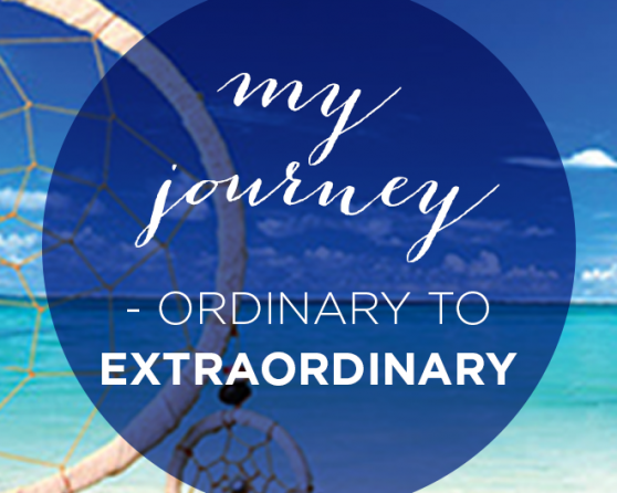 MY JOURNEY – ordinary to extraordinary
